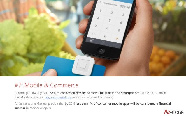 #7: Mobile & Commerce  According to IDC, by 2017, 87% of connected devices sales will be tablets and smartphones, so there...