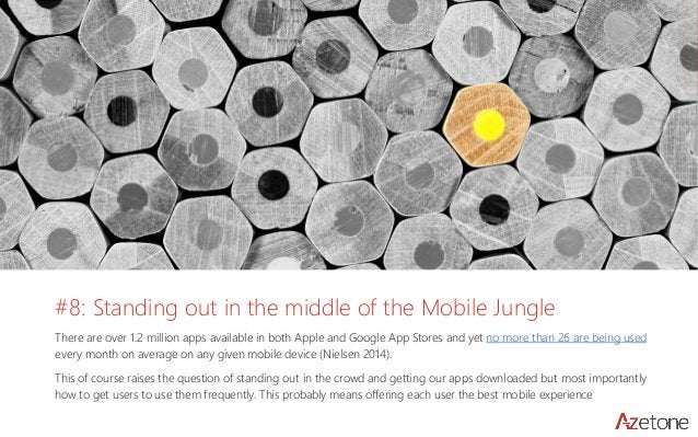 #8: Standing out in the middle of the Mobile Jungle  There are over 1.2 million apps available in both Apple and Google Ap...