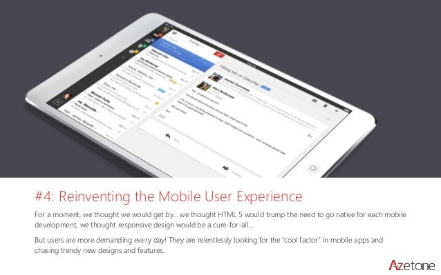 #4: Reinventing the Mobile User Experience  For a moment, we thought we would get by… we thought HTML 5 would trump the ne...