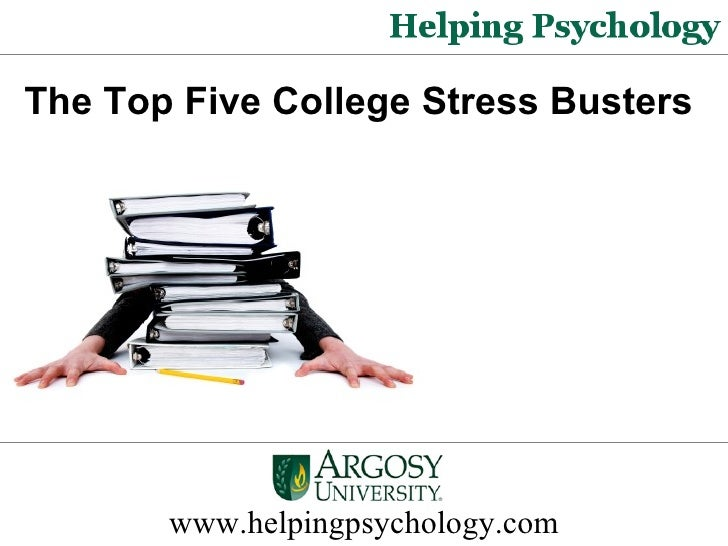 The Top Five College Stress Busters   www.helpingpsychology.com