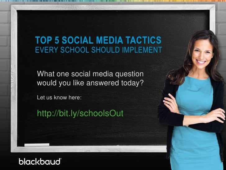 TOP 5 SOCIAL MEDIA TACTICS           EVERY SCHOOL SHOULD IMPLEMENT           What one social media question       T   woul...