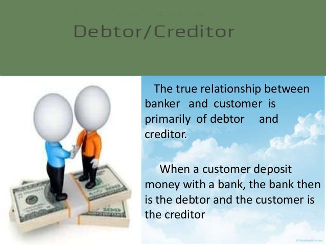the relationship between a banker and The relationship arises between a banker and a customer with the opening of an  account by the customer with a banker the application for opening an account.
