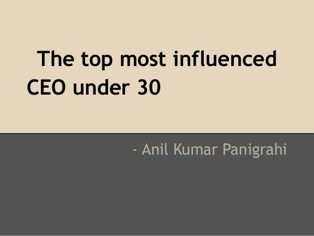 The top most influencedCEO under 30- Anil Kumar Panigrahi