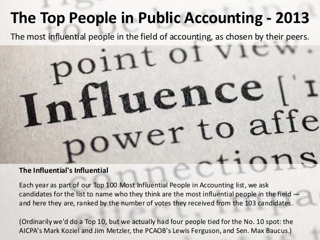 The Top People in Public Accounting - 2013 The most influential people in the field of accounting, as chosen by their peer...