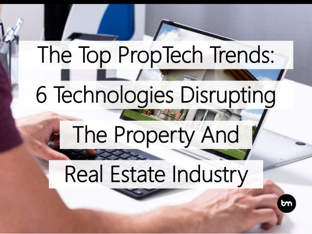 The Top PropTech Trends: 6 Technologies Disrupting The Property And Real Estate Industry
