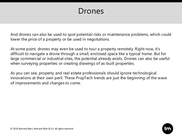 © 2019 Bernard Marr, Bernard Marr & Co. All rights reserved Drones And drones can also be used to spot potential risks or ...