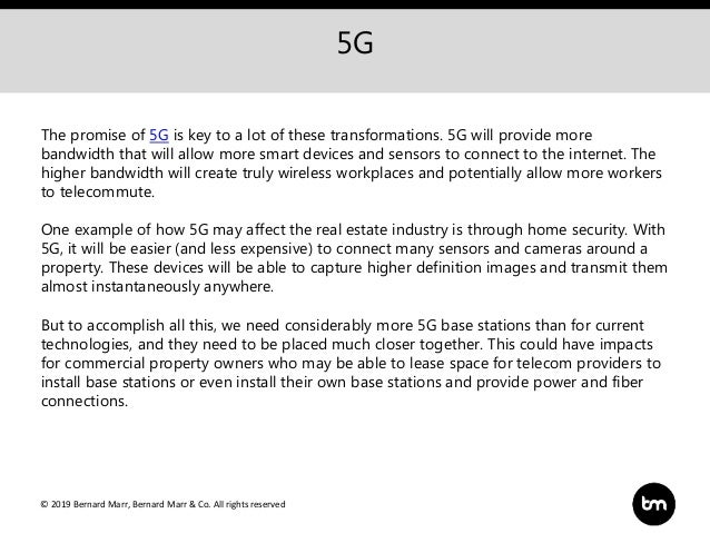 © 2019 Bernard Marr, Bernard Marr & Co. All rights reserved 5G The promise of 5G is key to a lot of these transformations....