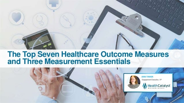 The Top Seven Healthcare Outcome Measures and Three Measurement Essentials