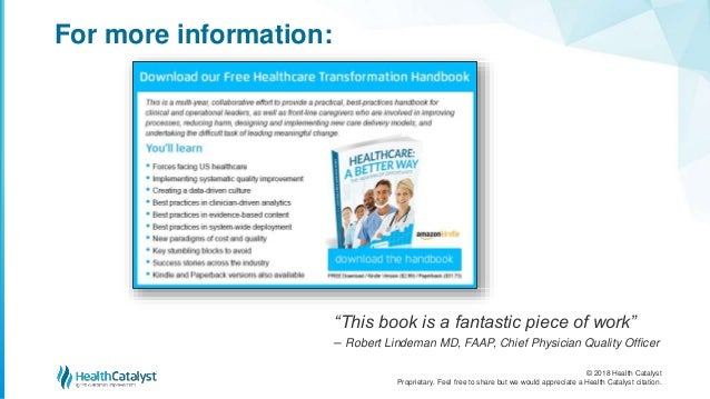 © 2018 Health Catalyst Proprietary. Feel free to share but we would appreciate a Health Catalyst citation. For more inform...