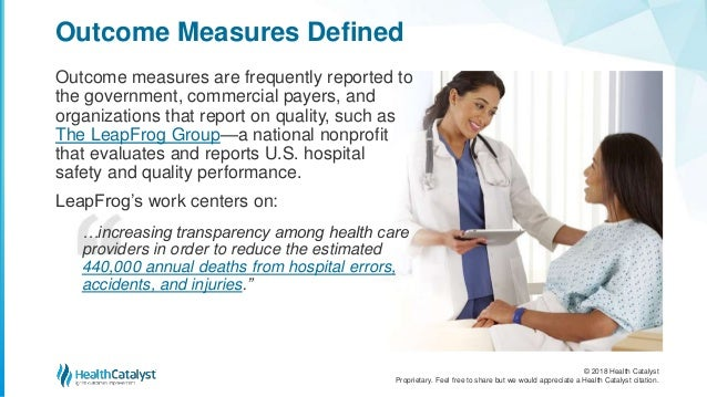 © 2018 Health Catalyst Proprietary. Feel free to share but we would appreciate a Health Catalyst citation. Outcome Measure...
