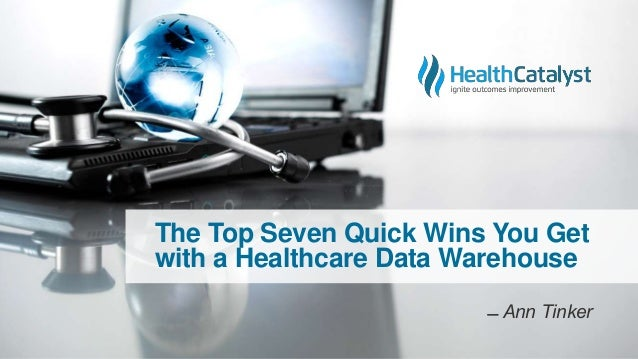 The Top Seven Quick Wins You Get with a Healthcare Data Warehouse ̶̶ Ann Tinker