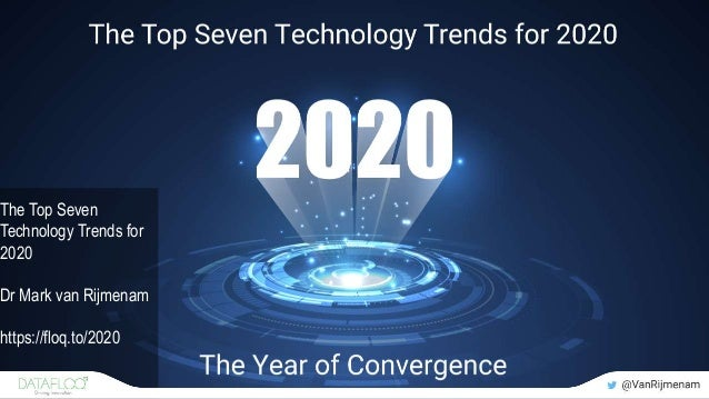 The Top Seven Technology Trends for 2020 Dr Mark van Rijmenam https://floq.to/2020