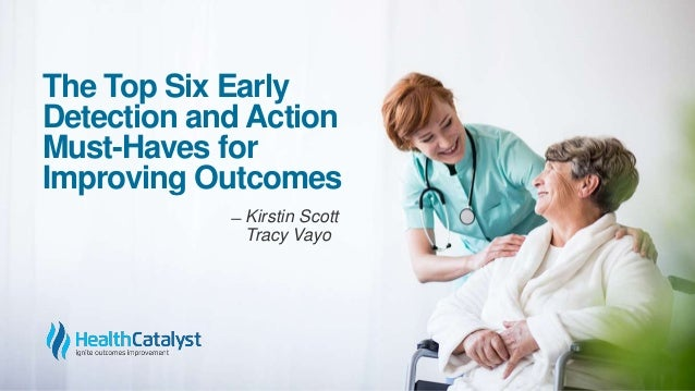 The Top Six Early Detection and Action Must-Haves for Improving Outcomes ̶ Kirstin Scott Tracy Vayo