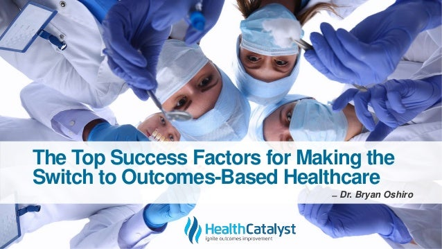 The Top Success Factors for Making the Switch to Outcomes-Based Healthcare ̶ Dr. Bryan Oshiro