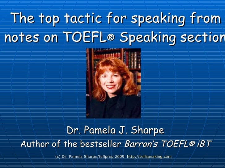 The top tactic for speaking from notes on TOEFL ®  iBT Speaking Dr. Pamela J. Sharpe Author of the bestseller  Barron's TO...