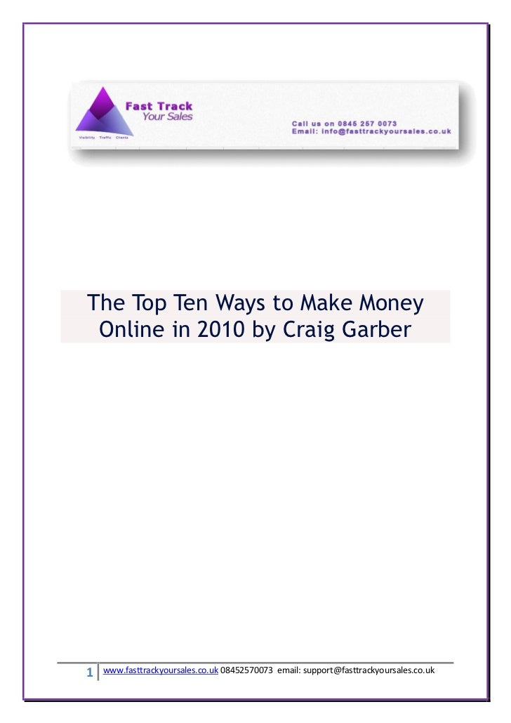 The Top Ten Ways to Make Money Online in 2010 by Craig Garber1   www.fasttrackyoursales.co.uk 08452570073 email: support@f...