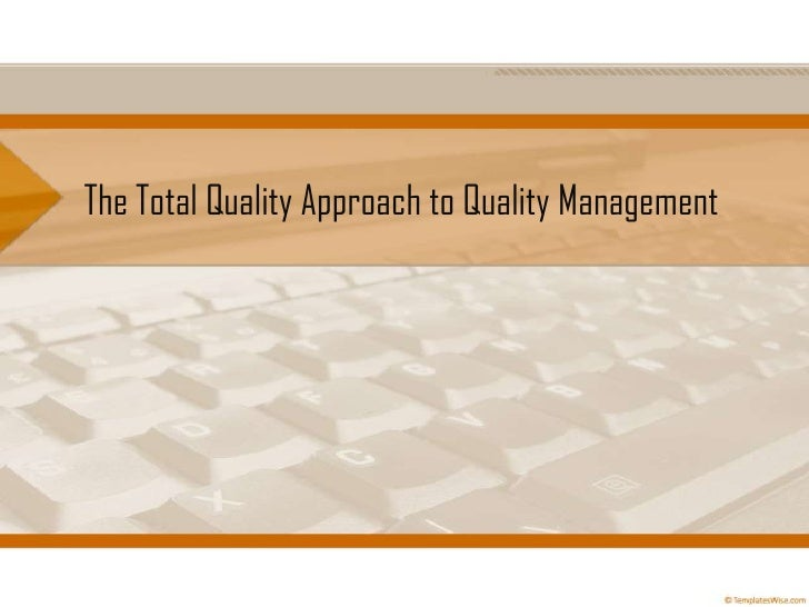 The Total Quality Approach to Quality Management<br />