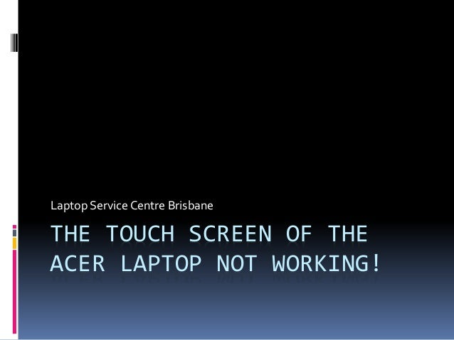 The touch screen of the acer laptop not working!