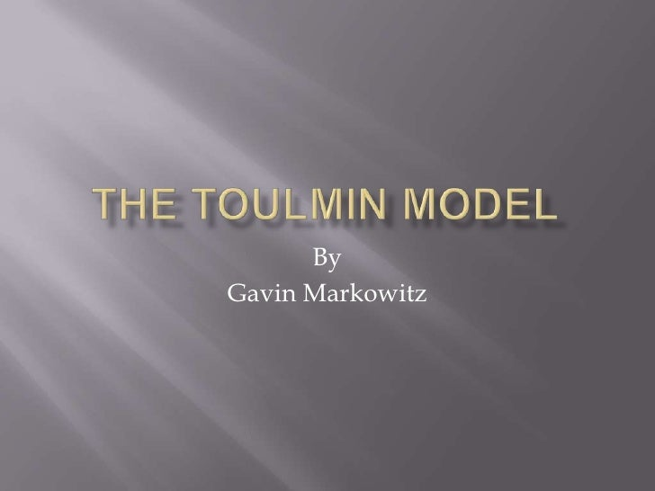 The Toulmin Model <br />By<br />Gavin Markowitz<br />