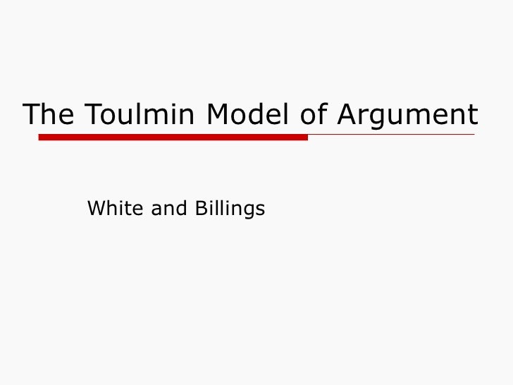 The Toulmin Model of Argument White and Billings