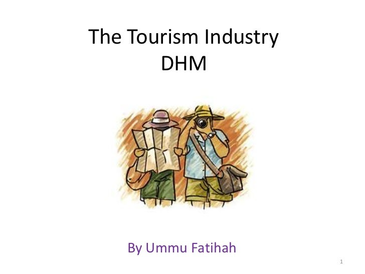The Tourism Industry       DHM    By Ummu Fatihah                       1
