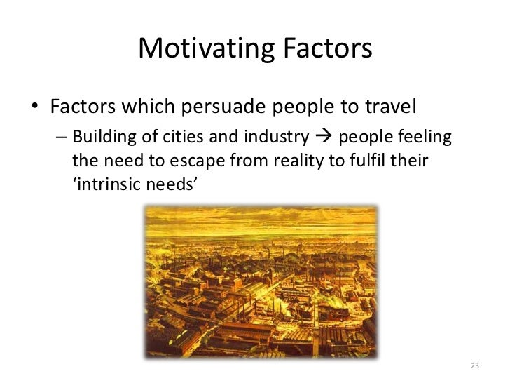 Motivating Factors• Factors which persuade people to travel  – Building of cities and industry  people feeling    the nee...