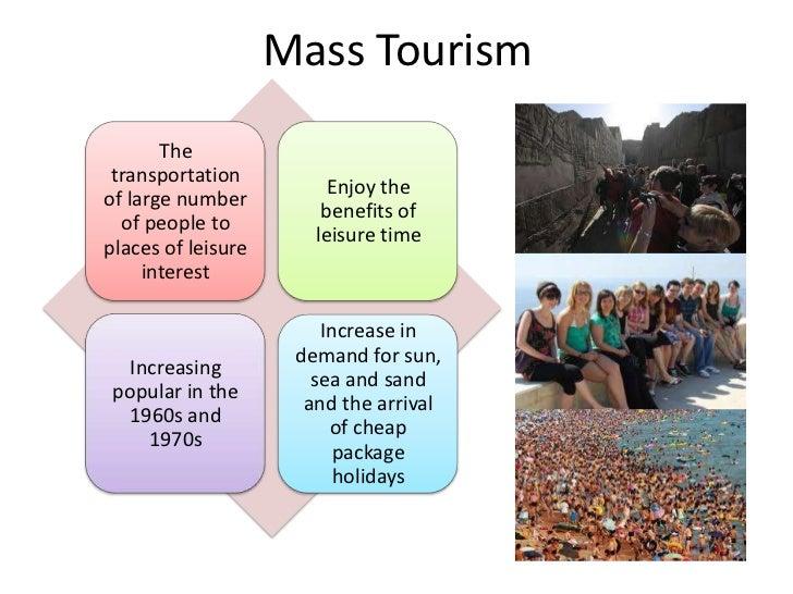 Mass Tourism       The transportation                         Enjoy theof large number                        benefits of ...