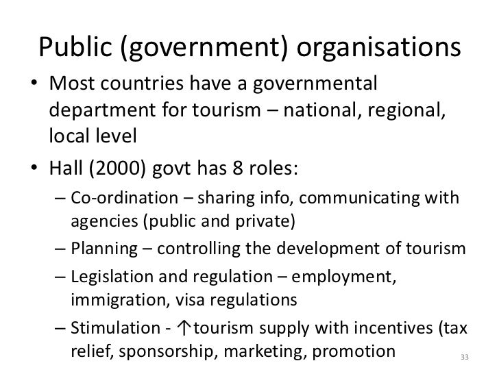 Public (government) organisations• Most countries have a governmental  department for tourism – national, regional,  local...