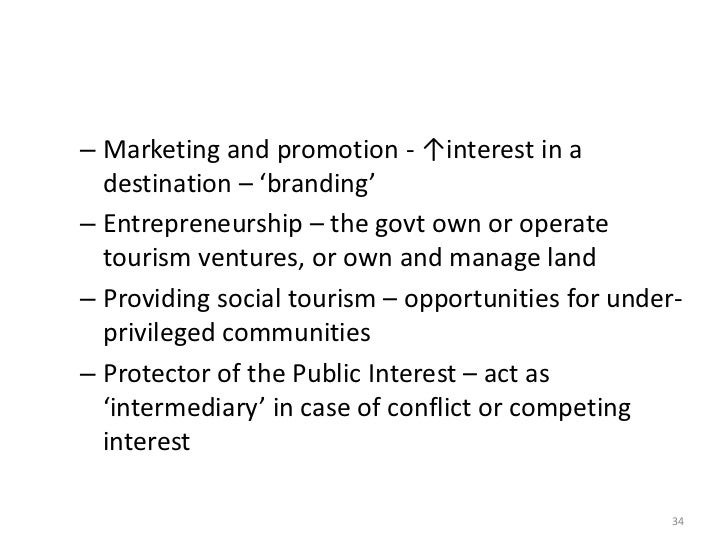 – Marketing and promotion - ↑interest in a  destination – 'branding'– Entrepreneurship – the govt own or operate  tourism ...