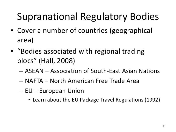 """Supranational Regulatory Bodies• Cover a number of countries (geographical  area)• """"Bodies associated with regional tradin..."""