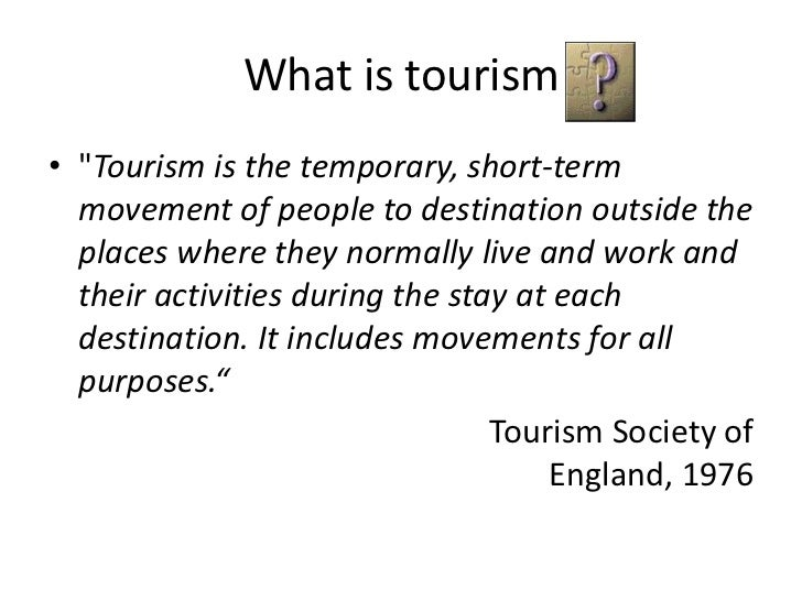 """What is tourism• """"Tourism is the temporary, short-term  movement of people to destination outside the  places where they n..."""