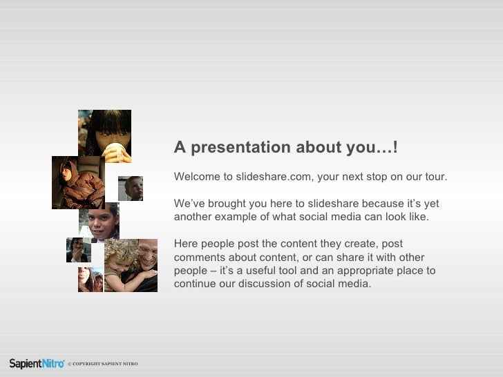 A presentation about you…!   Welcome to slideshare.com, your next stop on our tour. If you've stumbled up on this by accid...
