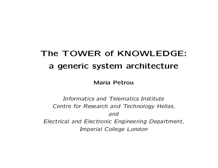 The TOWER of KNOWLEDGE: a generic system architecture                 Maria Petrou        Informatics and Telematics Insti...