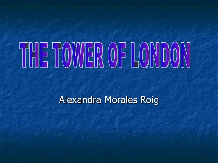 Alexandra Morales Roig THE TOWER OF LONDON