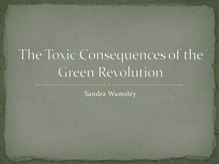 Sandra Wamsley<br />The Toxic Consequences of the Green Revolution<br />