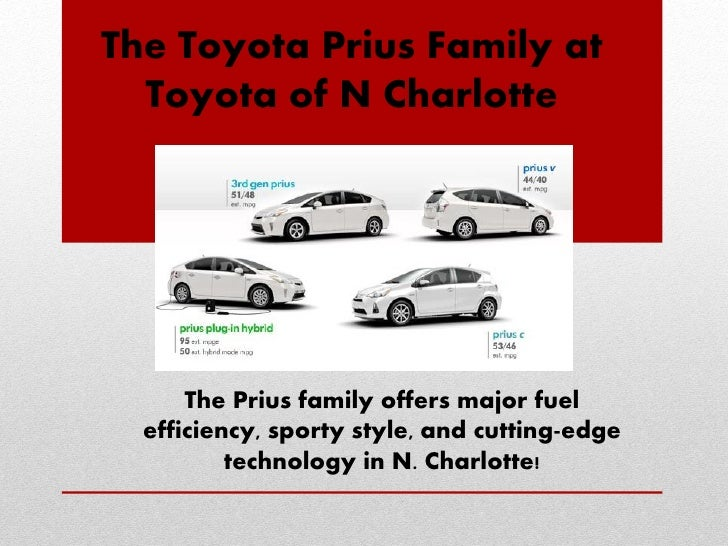 The Toyota Prius Family at  Toyota of N Charlotte      The Prius family offers major fuel  efficiency, sporty style, and c...