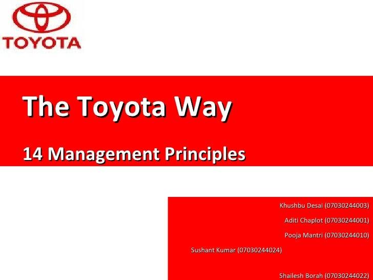 <ul><ul><li>The Toyota Way </li></ul></ul><ul><ul><li>14 ManagementPrinciples </li></ul></ul><ul><ul><li>Khushbu Desai (0...
