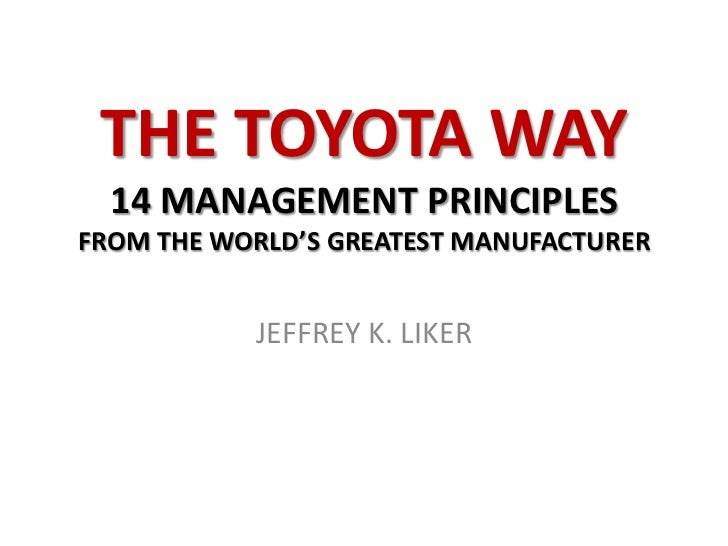 THE TOYOTA WAY  14 MANAGEMENT PRINCIPLESFROM THE WORLD'S GREATEST MANUFACTURER           JEFFREY K. LIKER