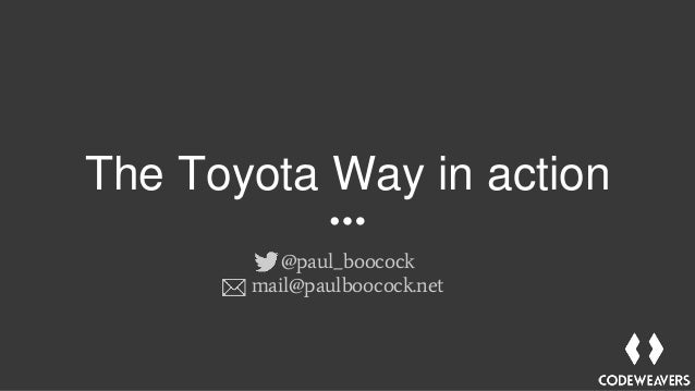 The Toyota Way in action @paul_boocock mail@paulboocock.net