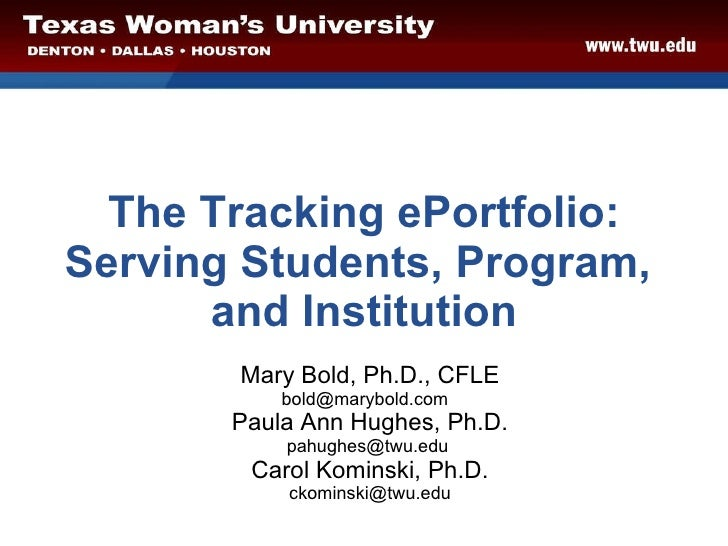 The Tracking ePortfolio: Serving Students, Program,  and Institution Mary Bold, Ph.D., CFLE bold@marybold.com  Paula Ann H...