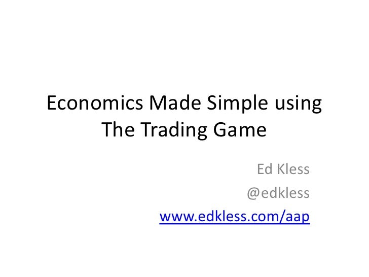 Economics Made Simple usingThe Trading Game<br />Ed Kless<br />@edkless<br />www.edkless.com/aap<br />