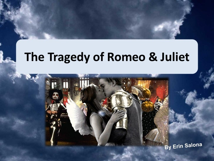The Tragedy of Romeo & Juliet By Erin Salona