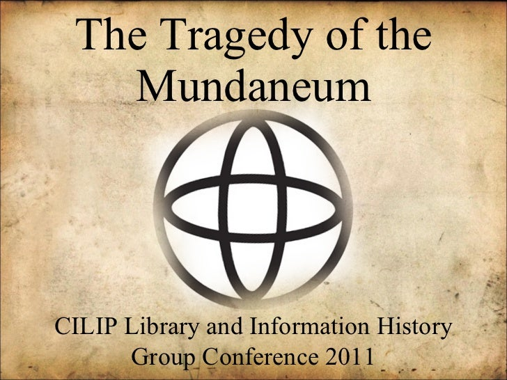 The Tragedy of the Mundaneum CILIP Library and Information History Group Conference 2011