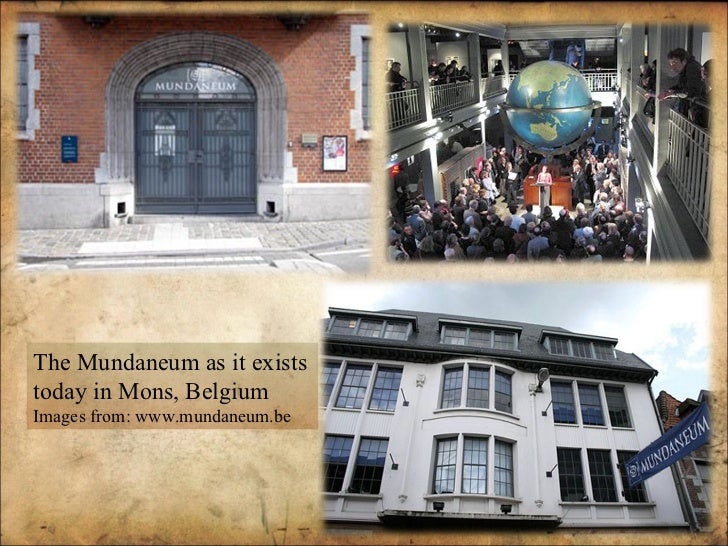 The Mundaneum as it exists today in Mons, Belgium Images from: www.mundaneum.be