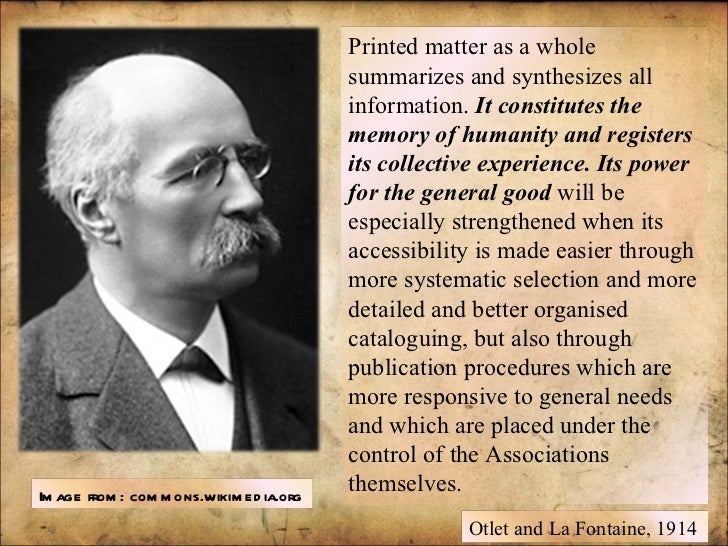 Printed matter as a whole summarizes and synthesizes all information.  It constitutes the memory of humanity and registers...