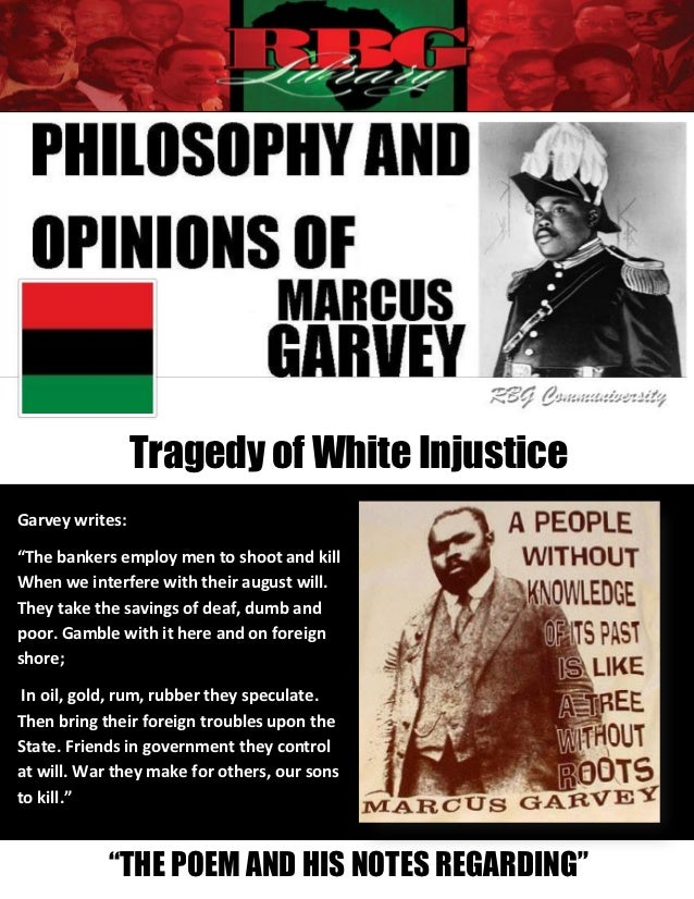 "Tragedy of White InjusticeGarvey writes:""The bankers employ men to shoot and killWhen we interfere with their august will...."
