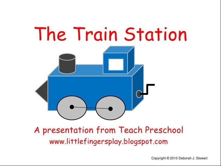 The Train Station<br />A presentation from Teach Preschool<br />www.littlefingersplay.blogspot.com<br />Copyright © 2010 D...
