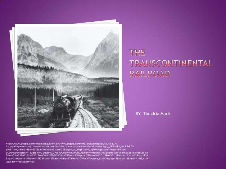 The Transcontinental Railroad<br />BY: Tiondria Mack<br />http://www.google.com/imgres?imgurl=http://www.buzzle.com/img/ar...