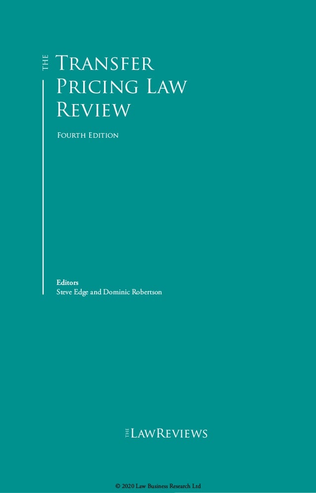 Transfer Pricing Law Review Fourth Edition Editors Steve Edge and Dominic Robertson lawreviews © 2020 Law Business Researc...
