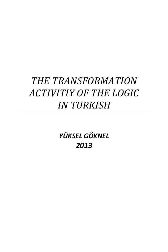 THE TRANSFORMATION ACTIVITIY OF THE LOGIC IN TURKISH YÜKSEL GÖKNEL 2013
